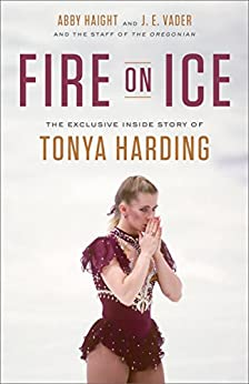 Fire on Ice: The Exclusive Inside Story of Tonya Harding by [Haight, Abby, Vader, J. E.]