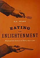 Eating the Enlightenment: Food and the Sciences in Paris 1670-1760 [並行輸入品]