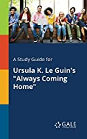 A Study Guide for Ursula K. Le Guin's Always Coming Home