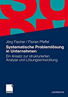 Systematische Problemloesung in Unternehmen: Ein Ansatz zur strukturierten Analyse und Loesungsentwicklung