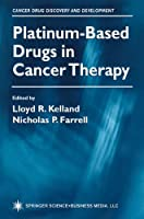 Platinum-Based Drugs in Cancer Therapy (Cancer Drug Discovery and Development)