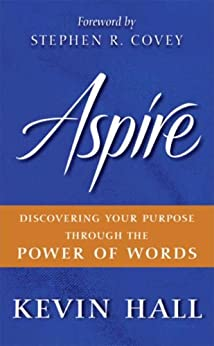 Aspire: Discovering Your Purpose Through the Power of Words by [Hall, Kevin]