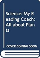 Science: My Reading Coach: All about Plants