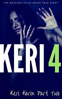KERI 4: The Original Child Abuse True Story (Child Abuse True Stories) by [Ward, Kat]