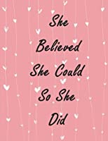 She Believed She Could So She Did: Inspirational Quotes Notebook for Girls and Women,lined Notebook, Large Pages - Pink White Hearts Cover