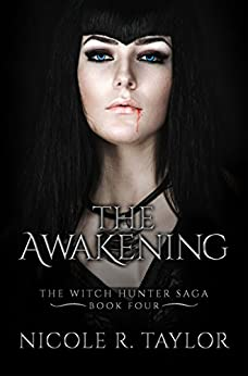 The Awakening: The Witch Hunter Saga #4 by [Taylor, Nicole R]