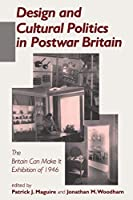 "Design and Cultural Politics in Postwar Britain: The ""Britain Can Make It"" Exhibition of 1946"