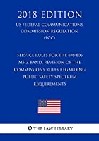 Service Rules for the 698-806 MHz Band, Revision of the Commissions Rules Regarding Public Safety Spectrum Requirements (Us Federal Communications Commission Regulation) (Fcc) (2018 Edition)