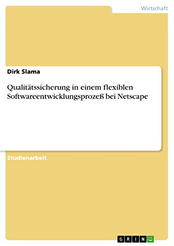 Qualitätssicherung in einem flexiblen Softwareentwicklungsprozeß bei Netscape