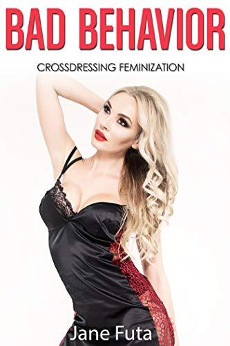 Bad Behavior: Transgender, Feminization, Crossdressing (English Edition)