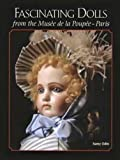 Fascinating Dolls from the Musee de la Poupee Paris: Highlights of the Odin Collection