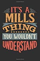 It's A Mills You Wouldn't Understand: Want To Create An Emotional Moment For The Mills Family? Show The Mills's You Care With This Personal Custom Gift With Mills's Very Own Family Name Surname Planner Calendar Notebook Journal