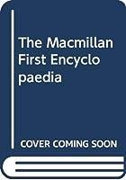 The Macmillan First Encyclopaedia