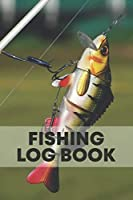 Fishing Log Book: It's A Perfect Fishing Log book journal To Track Your Fishing Trips, Professionally designed to include everything you need For Your Fishing Trips and Good Gift For Professional Fishermen. Including Many details, 6x9, 109 Pages