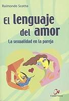 El Lenguaje del Amor: La Sexualidad en la Pareja