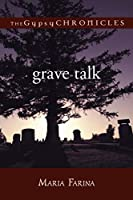 Grave Talk: The Gypsy Chronicles