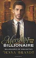Merging with the Billionaire: A Clean Billionaire Romance (Billionaires of Manhattan)
