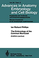 The Embryology of the Common Marmoset: Callithrix jacchus (Advances in Anatomy, Embryology and Cell Biology)