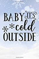 Baby It's Cold Outside: Christmas Gift Journal / Notebook / Diary - Great Present