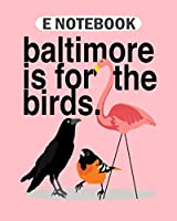E Notebook: baltimore is for the birds  College Ruled - 50 sheets, 100 pages - 8 x 10 inches