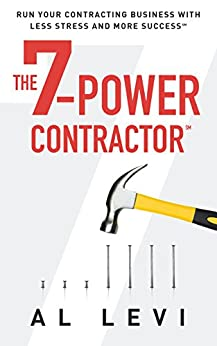 The 7-Power Contractor: Run Your Contracting Business With Less Stress and More Success by [Levi, Al]