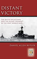 Distant Victory: The Battle of Jutland And the Allied Triumph in the First World War (Praeger Security International)