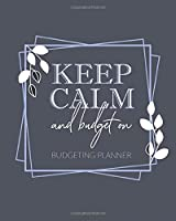 Keep Calm and Budget On Budgeting Planner: Monthly and Daily Financial Planner, Budget Planner and Expense Tracker -  120 Pages, 8 x 10 inches, White Paper, Matte Finished Soft Cover