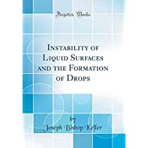 Instability of Liquid Surfaces and the Formation of Drops (Classic Reprint)