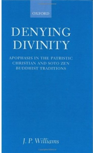 Denying Divinity: Apophasis in the Patristic Christian and Soto Zen Buddhist Traditions (English Edition)