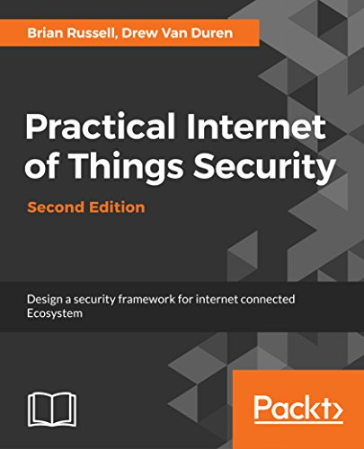 Practical Internet of Things Security - Second Edition: Design a security framework for internet connected Ecosystem