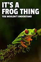 """It's a Frog Thing You Wouldn't Understand: 6x9"""" Dot Bullet Notebook/Journal Funny Gift Idea For Frog Lovers, Amphibian Lovers"""