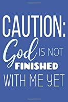 Caution: God Is Not Finished With Me Yet: Blank Lined Notebook :Bible Scripture Christian Journals Gift 6x9   110 Blank  Pages   Plain White Paper   Soft Cover Book