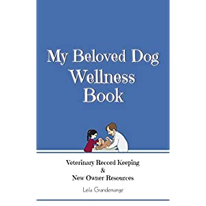 My Beloved Dog Wellness Book: Veterinary Record Keeping & New Owner Resources Click on image for further info.