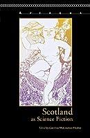 Scotland as Science Fiction (Apercus: Histories Texts Cultures)