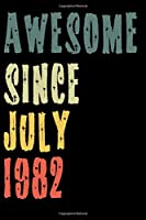 Awesome Since July 1982: Perfect Notebook for Home or School, Writing Poetry, use as a Diary, Gratitude Writing, Travel Journal or Dream Journal. Birthday Gift