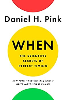 [Pink, Daniel H.]のWhen: The Scientific Secrets of Perfect Timing