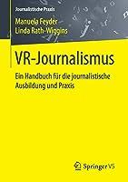 VR-Journalismus: Ein Handbuch fuer die journalistische Ausbildung und Praxis (Journalistische Praxis)