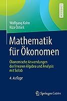 Mathematik fuer Oekonomen: Oekonomische Anwendungen der linearen Algebra und Analysis mit Scilab