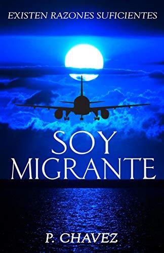 SOY MIGRANTE: Existen Razones Suficientes (Spanish Edition)