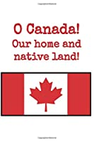 """O Canada Our Home and Native Land: Journal featuring the Canadian Flag/front, maple leaves/back, perfect gift for your favorite Canadian, 6""""x9"""", 100 lined pages"""
