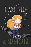 I AM 11 and Magical !! Girly Music sheet book: A sheet music For Girly Music  Lovers , Birthday & Christmas Present For Girly Music Lovers ,11 years old Gifts