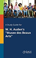 "A Study Guide for W. H. Auden's ""Musee Des Beaux Arts"""