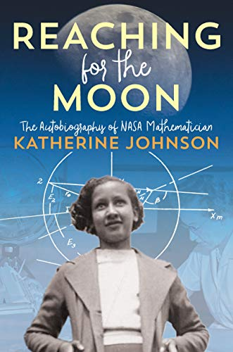 Reaching for the Moon: The Autobiography of NASA Mathematician Katherine Johnson (English Edition)