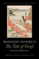 Murasaki Shikibu's the Tale of Genji: Philosophical Perspectives (Oxford Studies in Philosophy and Literature)