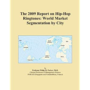 The 2009 Report on Hip-Hop Ringtones: World Market Segmentation by City