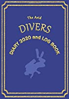 """The Avid Divers Diary 2020 and Log Book: Weekly Diary/Planner and Log Style Book for Divers/Instructors/Scuba/Free Diving/Competition/Fun