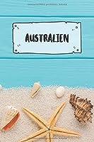 Australien: Liniertes Reisetagebuch Notizbuch oder Reise Notizheft liniert - Reisen Journal fuer Maenner und Frauen mit Linien