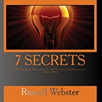 7 SECRETS - The Guiding Principles To All Success And Happiness DISC TWO by Russell Webster