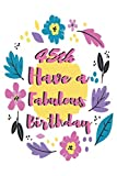 45th Have a Fabulous Birthday: Birthday Fabulous Diary For Girls Lined Journal Notebook Will Help Writing - Birthday Diary Gifts Matte Finish Cover With 110 Pages 6 x 9 inches