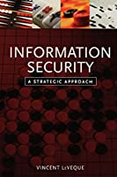 Information Security: A Strategic Approach (Practitioners)